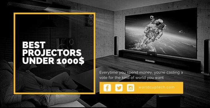 Best Projectors Under 1000$
